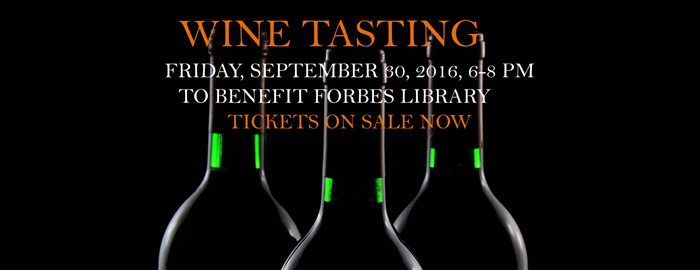Wine tasting, Friday September 30, 6-8 PM, to benefit Forbes Library. Tickets on sale now.